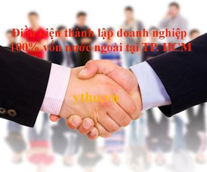 Điều kiện thành lập doanh nghiệp 100% vốn nước ngoài tại TP HCM