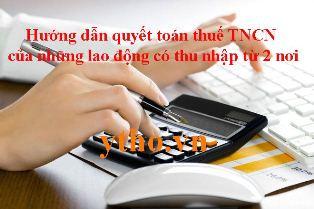 Hướng dẫn quyết toán thuế TNCN của những lao động có thu nhập từ 2 nơi