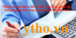 Thủ tục xin gia hạn và điều chỉnh Giấy phép thành lập Văn phòng đại diện công ty nước ngoài tại Việt Nam