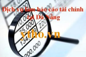 dịch vụ làm báo cáo tài chính tại Đà Nẵng
