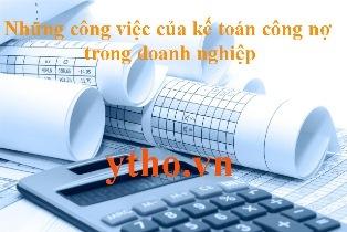 Công việc của kế toán công nợ trong doanh nghiệp
