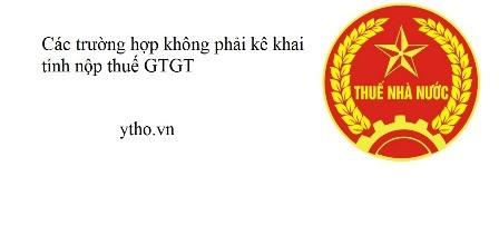 Các trường hợp không phải kê khai tính nộp thuế GTGT